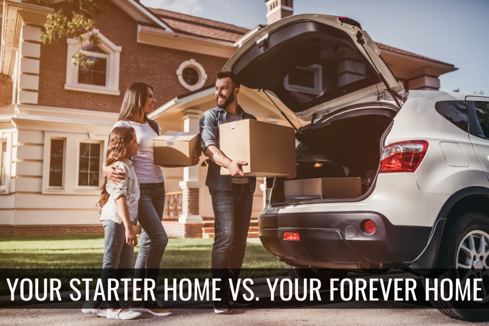 Your Starter Home vs. Your Forever Home