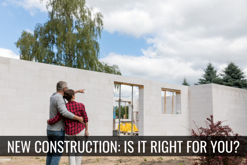 New Construction: Is It Right for You?