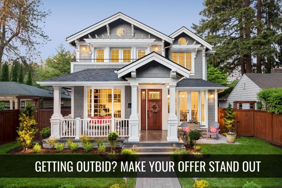 Getting Outbid? Strategies to Make Your Offer Stand Out and Get Accepted